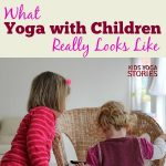 What Yoga with Children Really Looks Like at Home