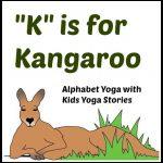 """Alphabet Yoga: """"K"""" is for Kangaroo"""