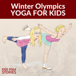 Winter Olympics Yoga Poses for Kids - celebrate the olympics through fun and movement! | Kids Yoga Stories