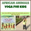 Learn about African animals through simple yoga poses by Kids Yoga Stories