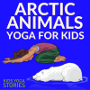Arctic Animals Books and Yoga | Kids Yoga Stories