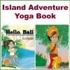 Island Adventure Story for toddlers and preschoolers titled Hello, Bali by Kids Yoga Stories