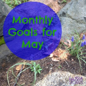 SMART Monthly Goals for May, 2014 from Kids Yoga Stories