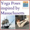 Yoga Poses inspired by Massachusetts as part of the Booking Across the USA series >> Kids Yoga Stories