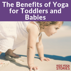 yoga benefits for babies, benefits of yoga for toddler, toddler yoga | Kids Yoga Stories
