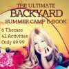 The Ultimate Backyard Summer Camp eBook - 6 Themes and 42 Activities for only $9.99
