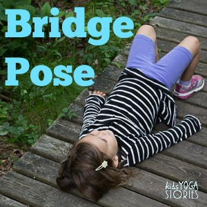 How to do Bridge Pose for Kids - pictures of children practicing Bridge Pose >> Kids Yoga Stories