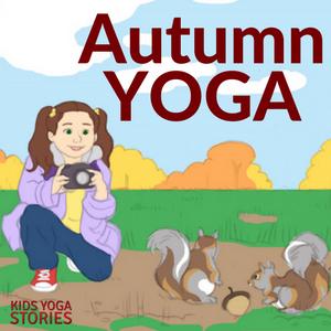 Autumn Yoga Poses for Kids   Kids Yoga Stories