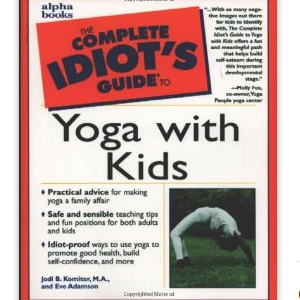 The Complete Idiot's Guide to Yoga with Kids by Jodi Komitor