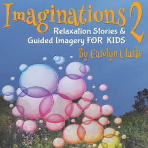 Imaginations: Relaxation stories and guided imagery for kids by Carolyn Clarke