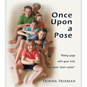 Once Upon a Pose: A Guide to Yoga Adventure Stories for Children by Donna Freeman