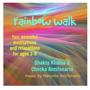 Rainbow Walk: Fun Peaceful Meditations and Relaxations for ages 3 to 8 by Checka Antifonario & Shakta Khalsa
