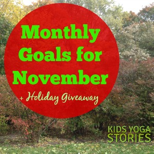 Monthly Goals for November, 2014 from Kids Yoga Stories, Plus a Festive Family Giveaway