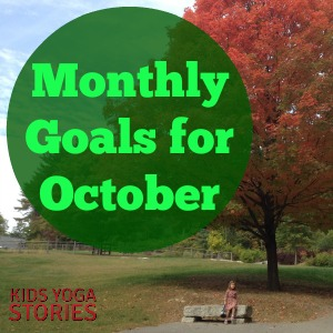 Monthly goals for October, 2014 by Kids Yoga Stories