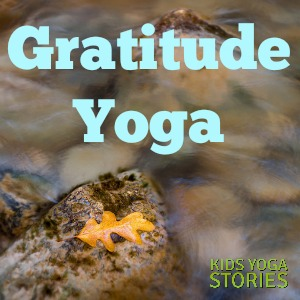 Gratitude Yoga theme, with single breathing technique, yoga pose, 3-yoga pose sequence, yoga book, and related links | Kids Yoga Stories