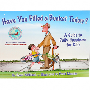 Have you Filled a Bucket Today? A Guide to Daily Happiness for Kids by Carol McCloud and David Messing