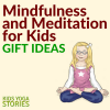 Mindfulness and Meditation for Kids Gift Ideas | Kids Yoga Stories