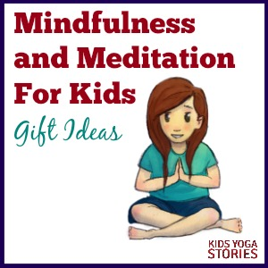 Mindfulness and Meditation for Kids: 10 gift ideas for the holidays | Kids Yoga Stories