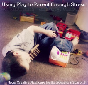 Using Play to Parent through Stress | The Educators' Spin On It
