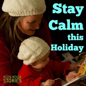 How to Stay Calm this Holiday using meditation and mindfulness techniques   Kids Yoga Stories