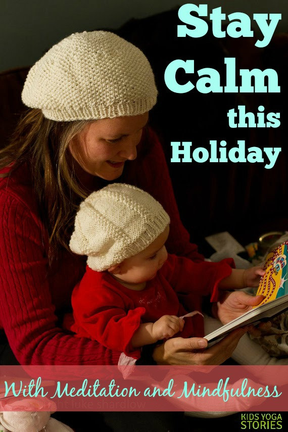 Stay Calm this Holiday through these 10 Meditation and Mindfulness Practices | Kids Yoga Stories
