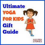 The Ultimate Yoga for Kids Gift Guide with 34 recommended gifts to get your children learning, moving, and having fun | Kids Yoga Stories