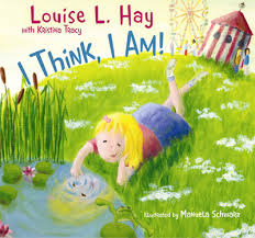 I Think I Am! by Louise Hay