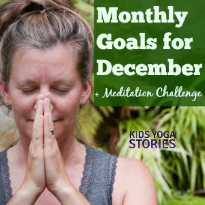 Monthly goals for December + 40-day Meditation Challenge   Kids Yoga Stories