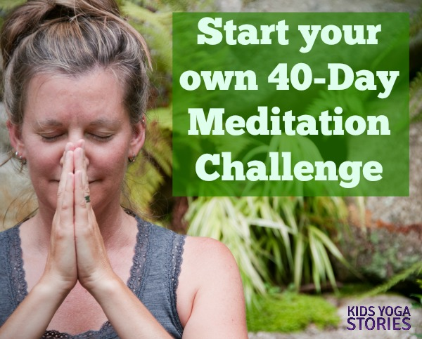 Start your own 40-day Meditation Challenge (read how and why people meditate) | Kids Yoga Stories