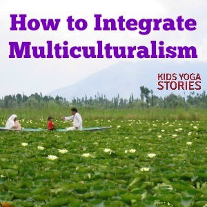How to integrate mulitculturalism into your family life | Kids Yoga Stories