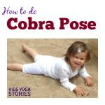 How to practice Cobra Pose with kids | Kids Yoga Stories