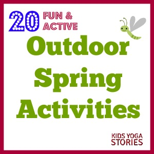 20 Fun and Active Outdoor Spring Activities for Kids (plus a mega-cash giveaway) | Kids Yoga Stories