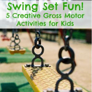 Swing Set Fun! 5 creative gross motor activities for kids