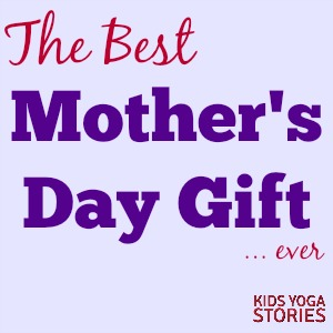 Best Mother's Day Gift Ever | Kids Yoga Stories