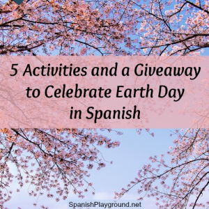 Celebrate Earth Day in Spanish: 5 Activities and a Giveaway on Spanish Playground