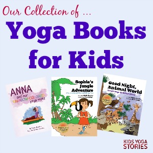Our collection of yoga books for kids ages three to eight | written by Giselle Shardlow of Kids Yoga Stories