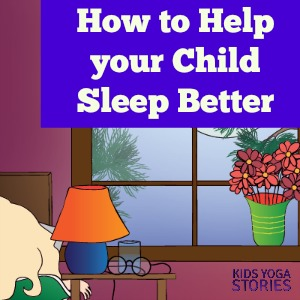 How to Get your Child to Sleep Better (Sleep Better Month) | Kids Yoga Stories