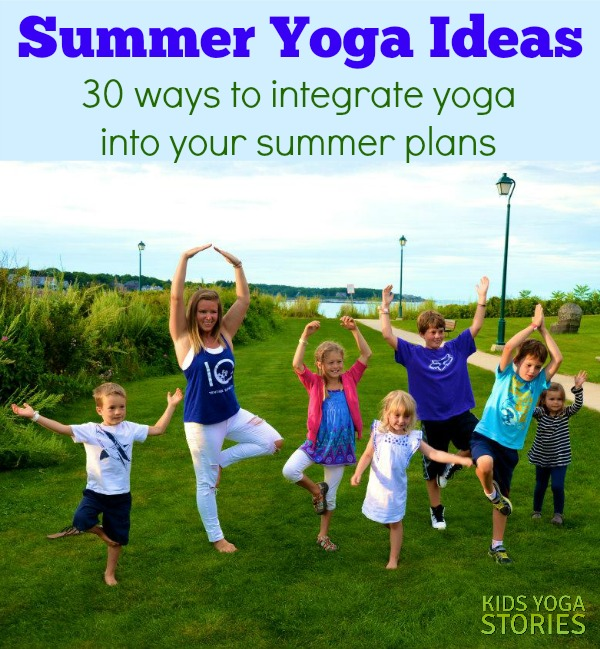 Summer Yoga Ideas (30 wyas to integrate yoga into your summer plans)   Kids Yoga Stories