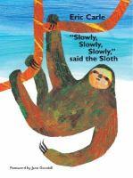 Slowly, Slowly, Slowly by Eric Carle