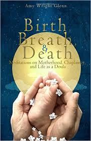 Birth, Breath, and Death by Amy Wright Glenn