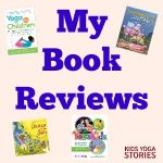 Yoga Book Reviews on kids yoga, mindfulness, and global education products | Kids Yoga Stories