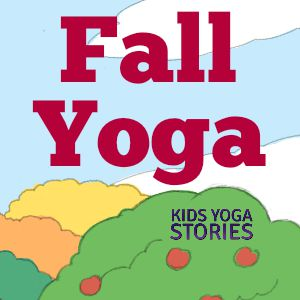 Fall Yoga ideas for kids | Kids Yoga Stories