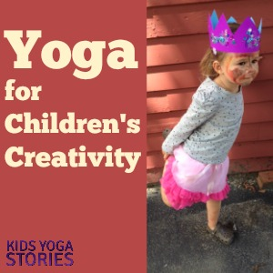 Yoga for Creativity: encouraging children's creativity through yoga and meditation | Kids Yoga Stories