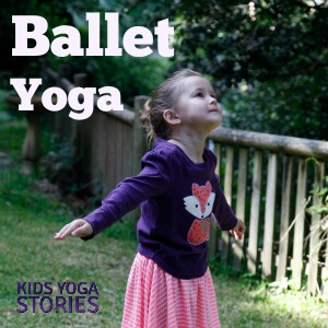 Ballet Yoga Poses for Kids | Kids Yoga Stories
