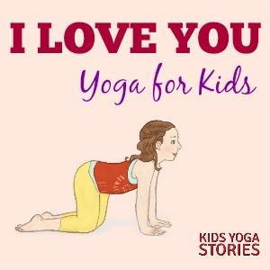 I LOVE YOU yoga for kids | Kids Yoga Stories