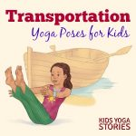 Learn about transportation through yoga poses for kids | Kids Yoga Stories