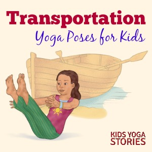 Learn About Transportation Through Yoga Poses For Kids