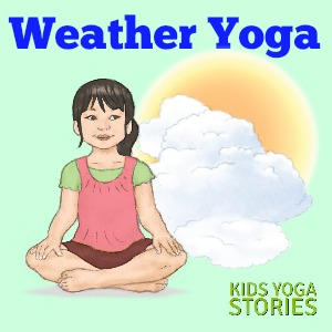 Weather Yoga Poses for Kids | Kids Yoga Stories