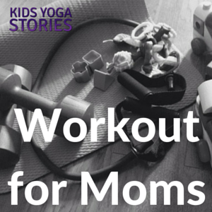 Workout for Moms | Kids Yoga Stories, written by KatFit
