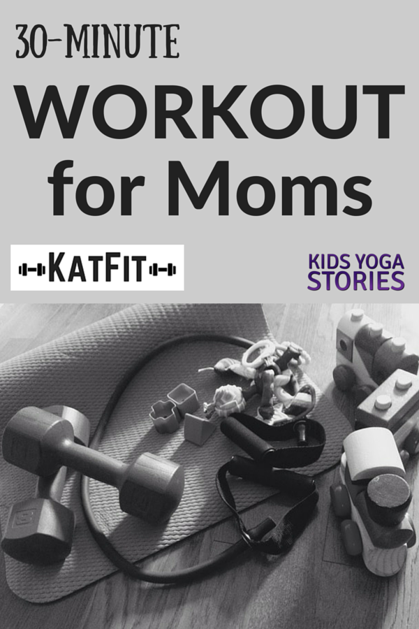 30-minute Workout for Moms | Kids Yoga Stories, written by KatFit